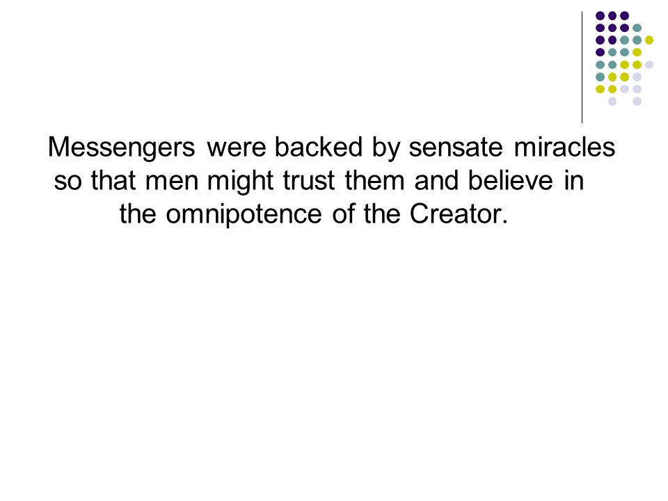 Messengers were backed by sensate miracles so that men might trust them and believe in the omnipotence of the Creator.