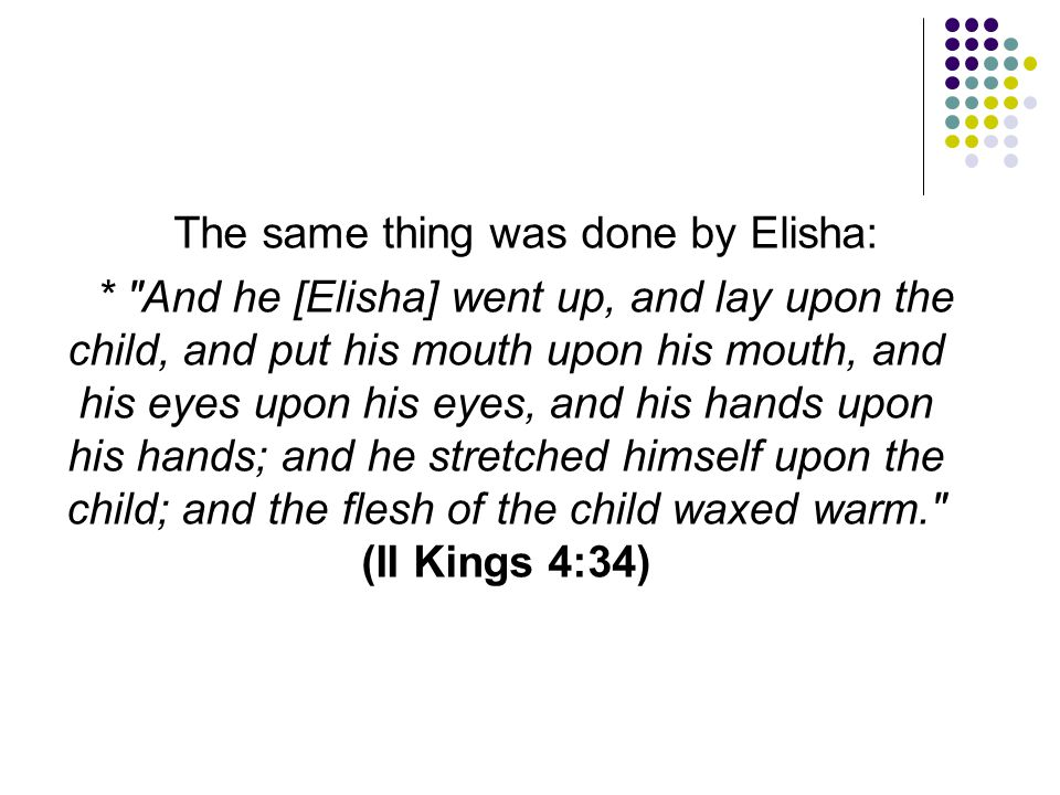 The same thing was done by Elisha:
