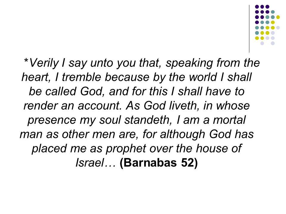 *Verily I say unto you that, speaking from the heart, I tremble because by the world I shall be called God, and for this I shall have to render an account.