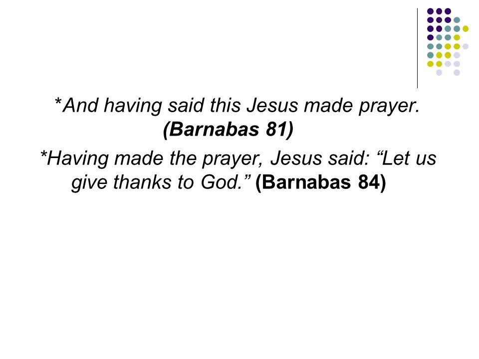 *And having said this Jesus made prayer. (Barnabas 81)