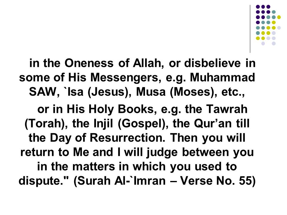 in the Oneness of Allah, or disbelieve in some of His Messengers, e. g