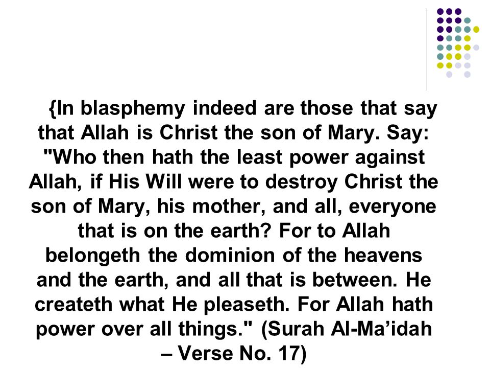 {In blasphemy indeed are those that say that Allah is Christ the son of Mary.