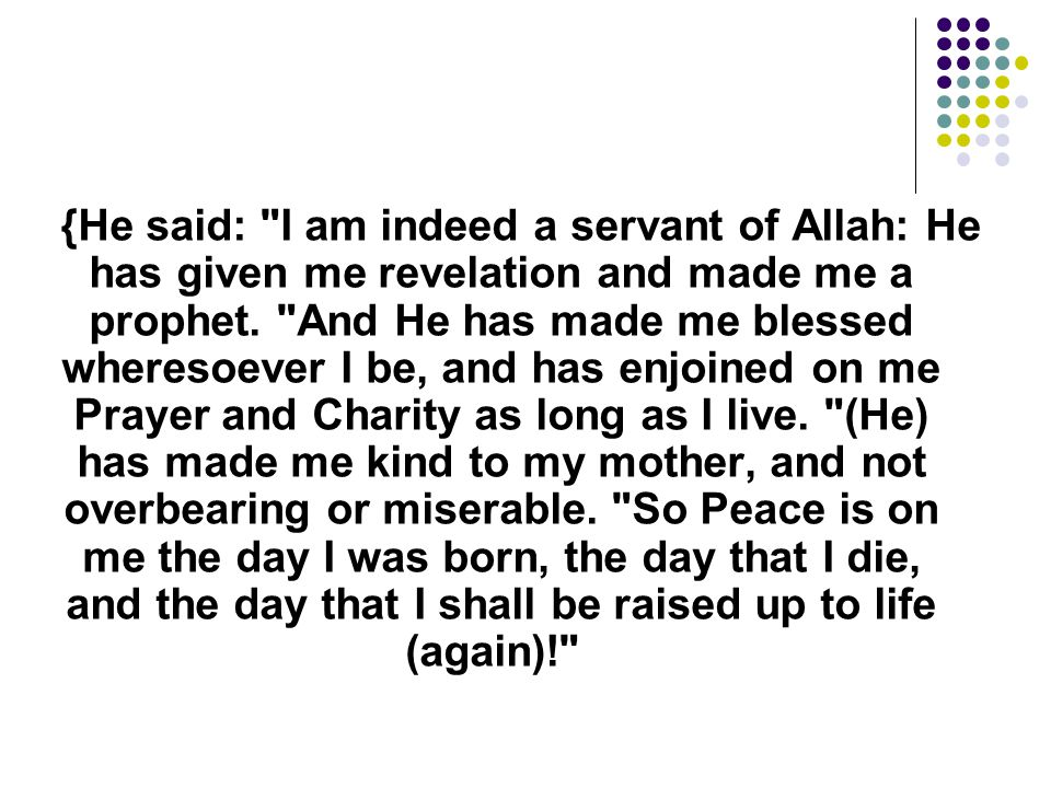 {He said: I am indeed a servant of Allah: He has given me revelation and made me a prophet.