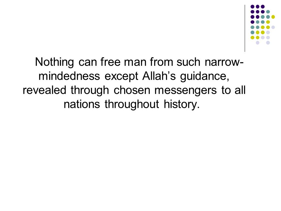 Nothing can free man from such narrow-mindedness except Allah's guidance, revealed through chosen messengers to all nations throughout history.