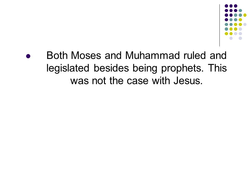 Both Moses and Muhammad ruled and legislated besides being prophets