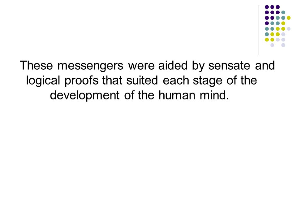 These messengers were aided by sensate and logical proofs that suited each stage of the development of the human mind.