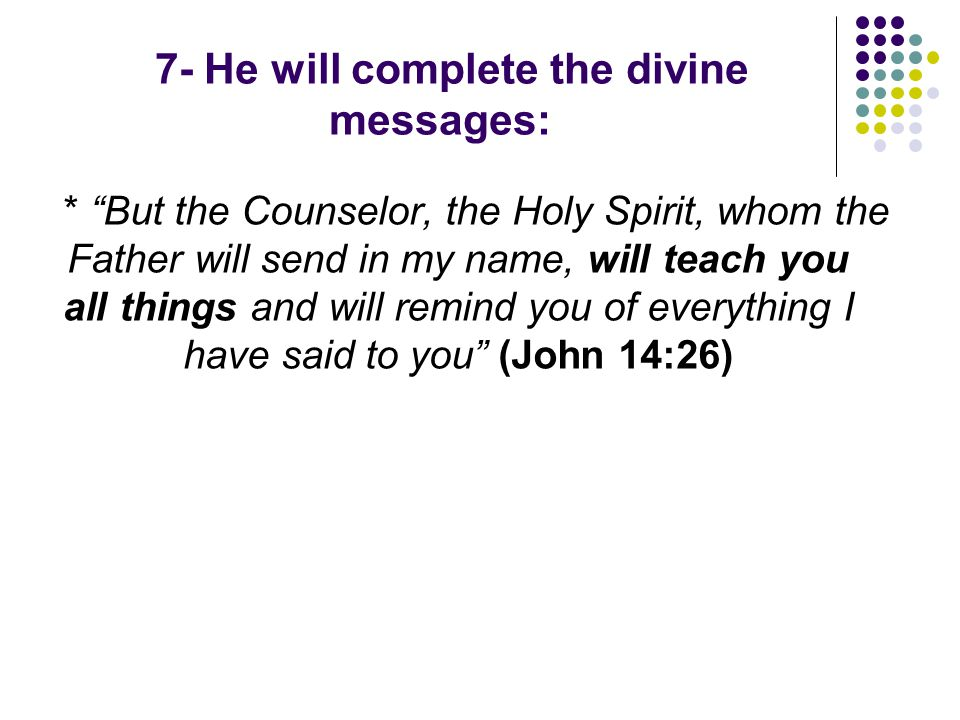 7- He will complete the divine messages: