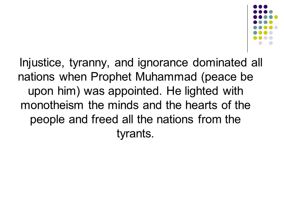 Injustice, tyranny, and ignorance dominated all nations when Prophet Muhammad (peace be upon him) was appointed.