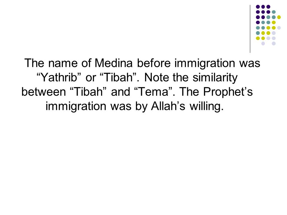 The name of Medina before immigration was Yathrib or Tibah