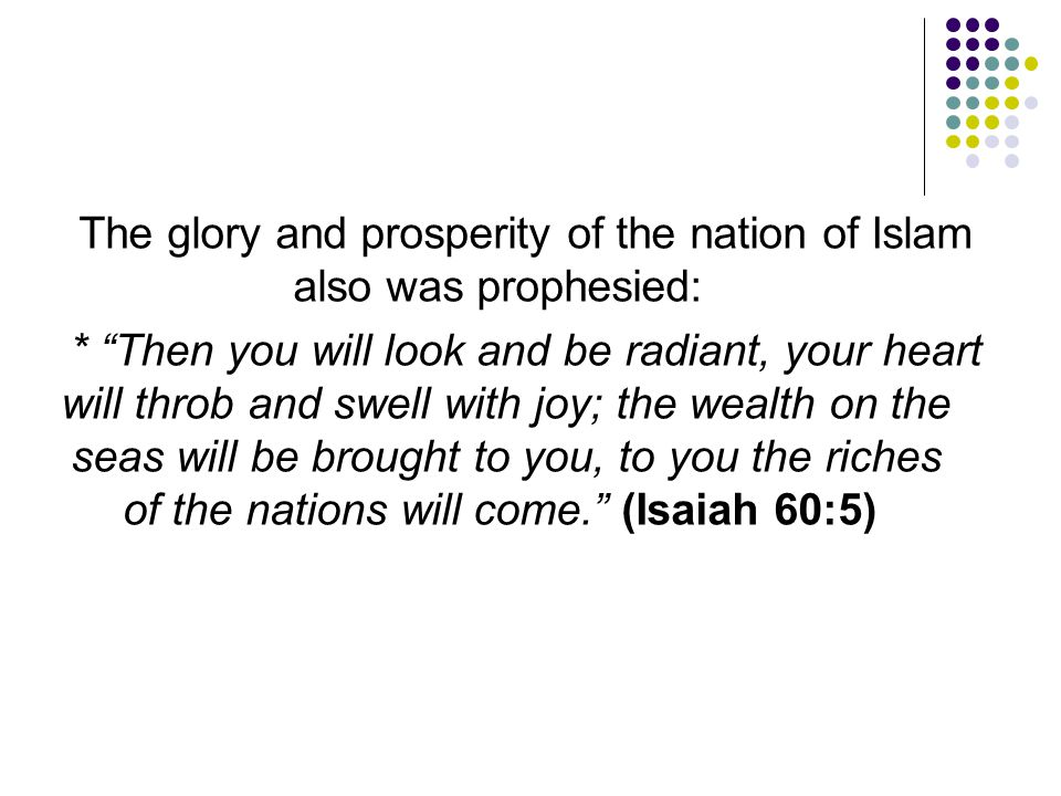 The glory and prosperity of the nation of Islam also was prophesied: