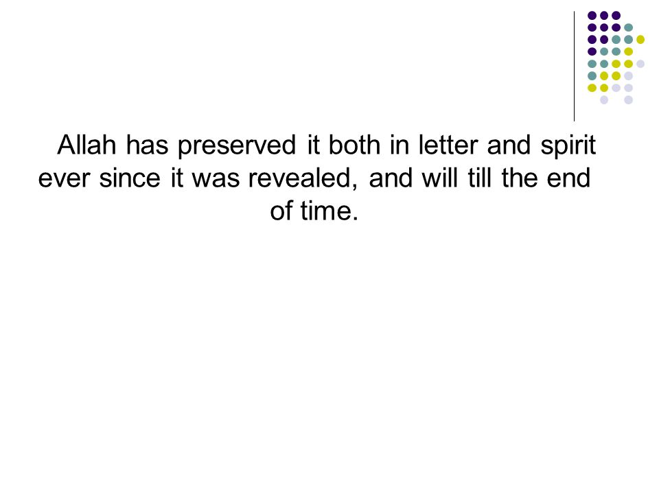 Allah has preserved it both in letter and spirit ever since it was revealed, and will till the end of time.