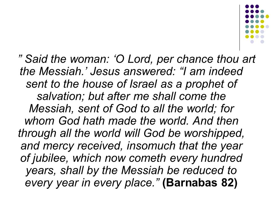 Said the woman: 'O Lord, per chance thou art the Messiah
