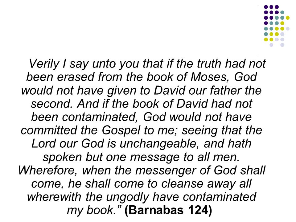 Verily I say unto you that if the truth had not been erased from the book of Moses, God would not have given to David our father the second.