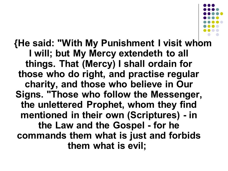 {He said: With My Punishment I visit whom I will; but My Mercy extendeth to all things.