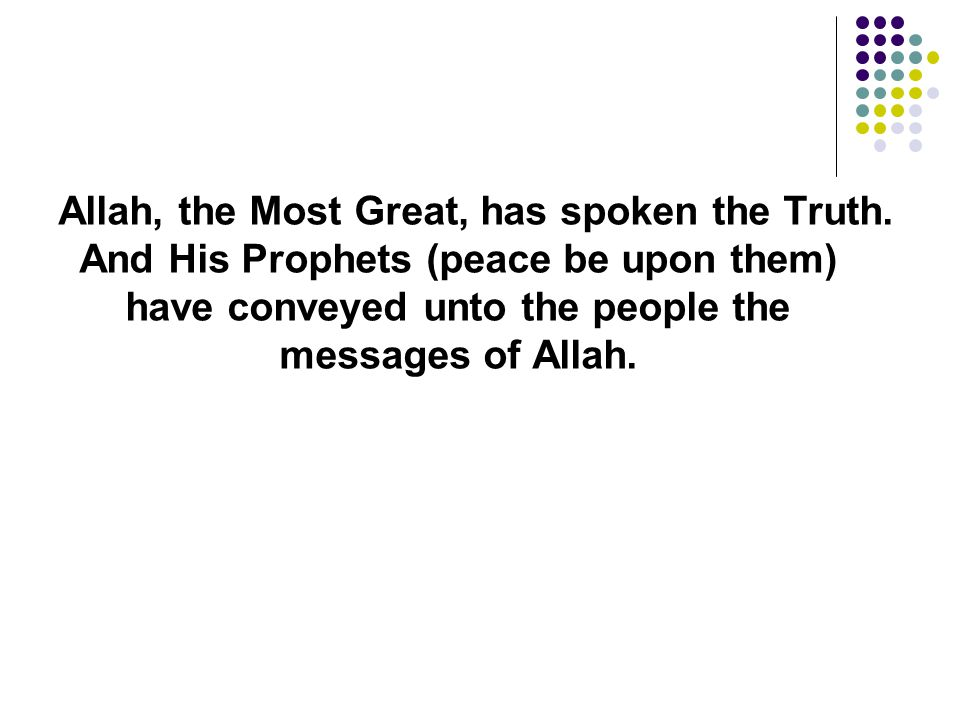 Allah, the Most Great, has spoken the Truth