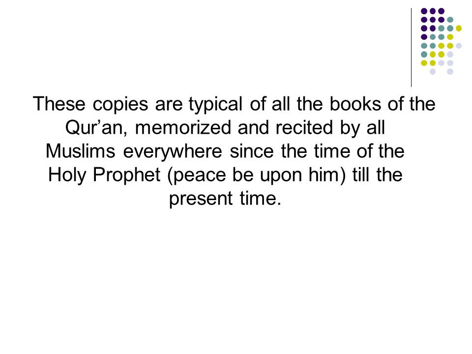 These copies are typical of all the books of the Qur'an, memorized and recited by all Muslims everywhere since the time of the Holy Prophet (peace be upon him) till the present time.