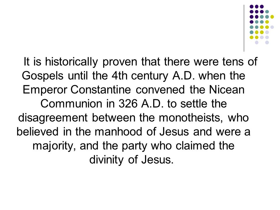 It is historically proven that there were tens of Gospels until the 4th century A.D.