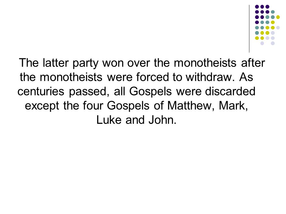 The latter party won over the monotheists after the monotheists were forced to withdraw.