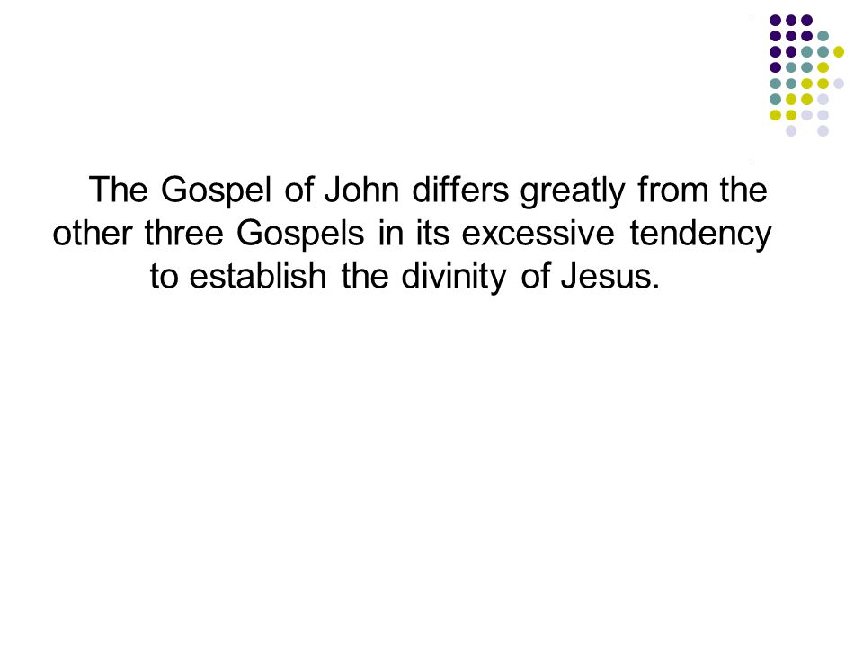 The Gospel of John differs greatly from the other three Gospels in its excessive tendency to establish the divinity of Jesus.