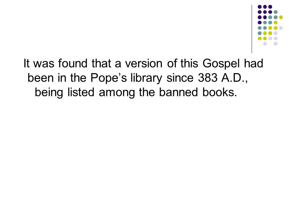 It was found that a version of this Gospel had been in the Pope's library since 383 A.D., being listed among the banned books.