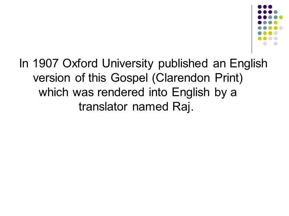 In 1907 Oxford University published an English version of this Gospel (Clarendon Print) which was rendered into English by a translator named Raj.