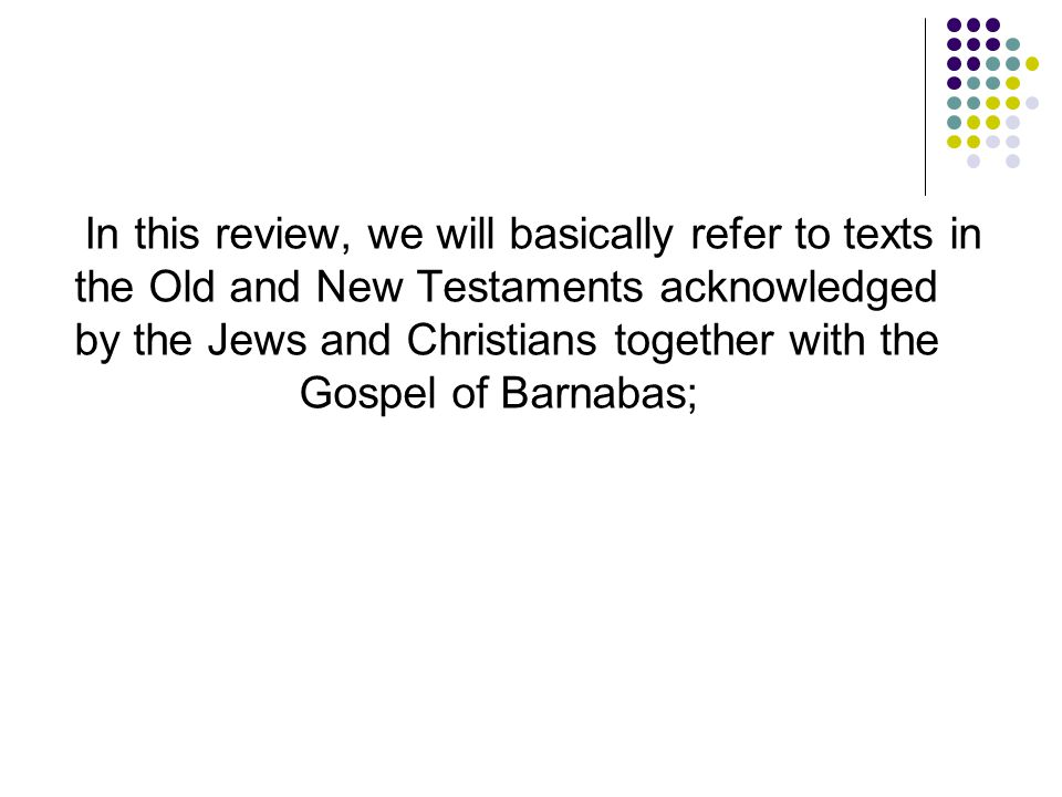 In this review, we will basically refer to texts in the Old and New Testaments acknowledged by the Jews and Christians together with the Gospel of Barnabas;