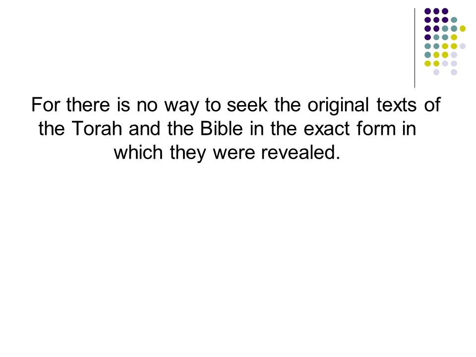 For there is no way to seek the original texts of the Torah and the Bible in the exact form in which they were revealed.