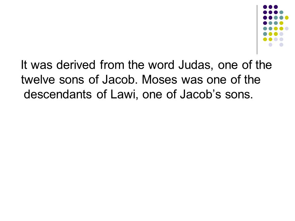 It was derived from the word Judas, one of the twelve sons of Jacob