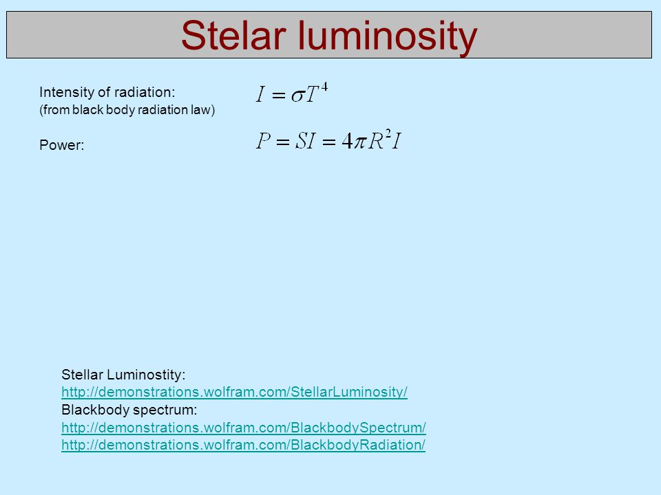Stelar luminosity Intensity of radiation: Power: Stellar Luminostity: