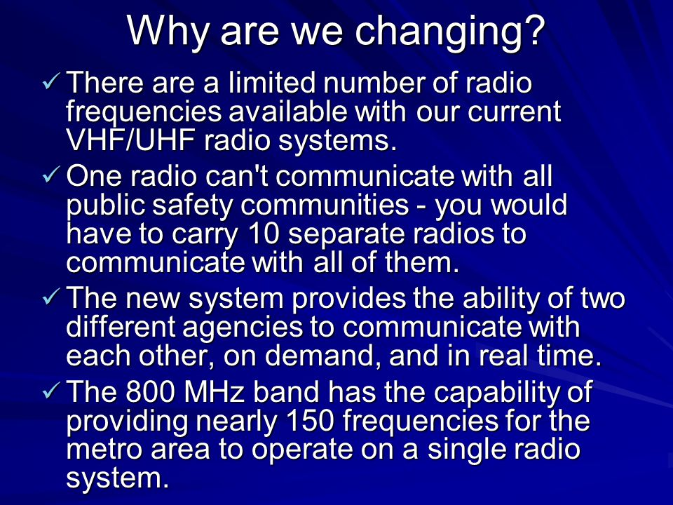Why are we changing There are a limited number of radio frequencies available with our current VHF/UHF radio systems.