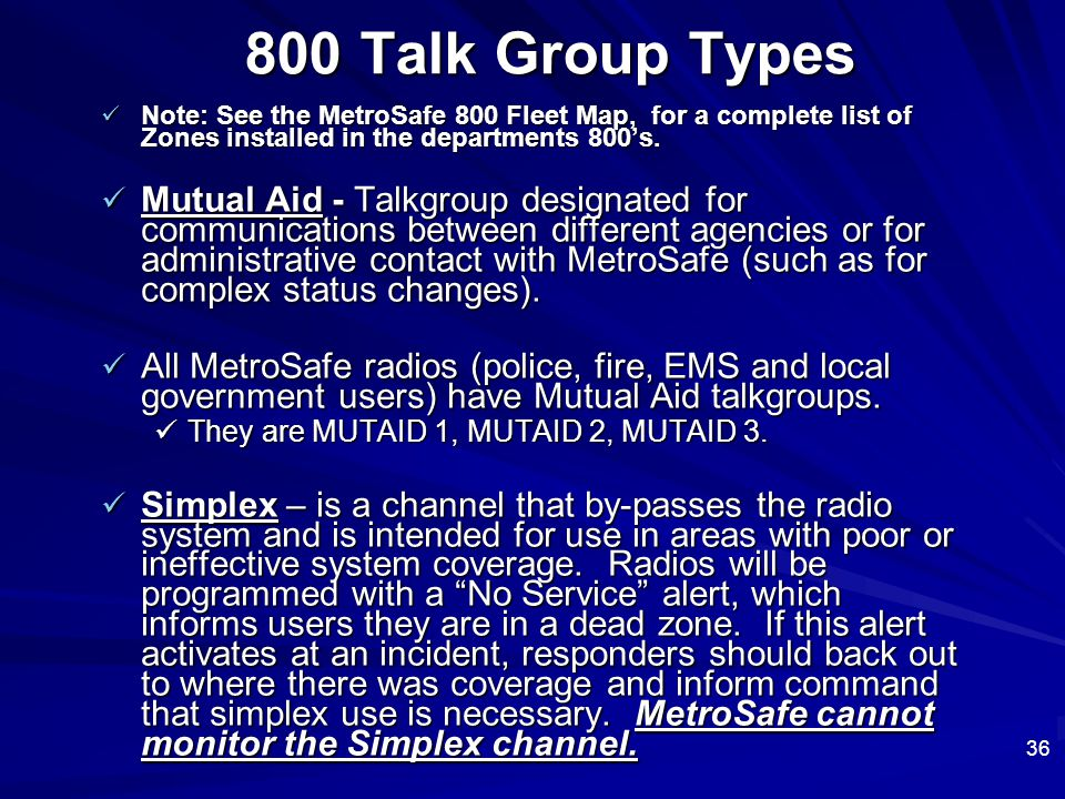 800 Talk Group Types Note: See the MetroSafe 800 Fleet Map, for a complete list of Zones installed in the departments 800's.
