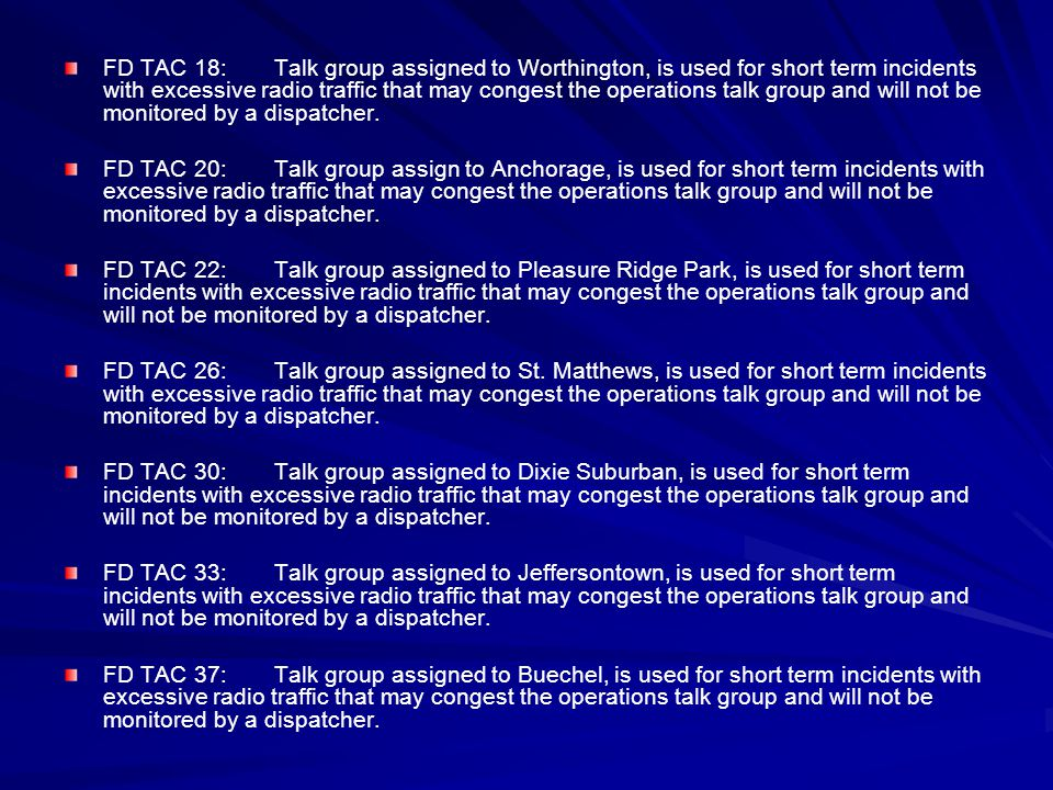 FD TAC 18: Talk group assigned to Worthington, is used for short term incidents with excessive radio traffic that may congest the operations talk group and will not be monitored by a dispatcher.