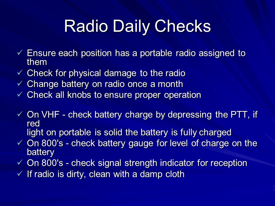Radio Daily Checks Ensure each position has a portable radio assigned to them. Check for physical damage to the radio.