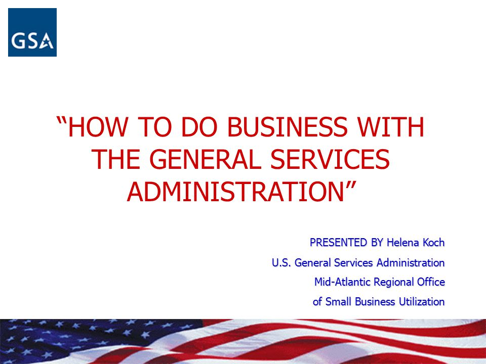 HOW TO DO BUSINESS WITH THE GENERAL SERVICES ADMINISTRATION
