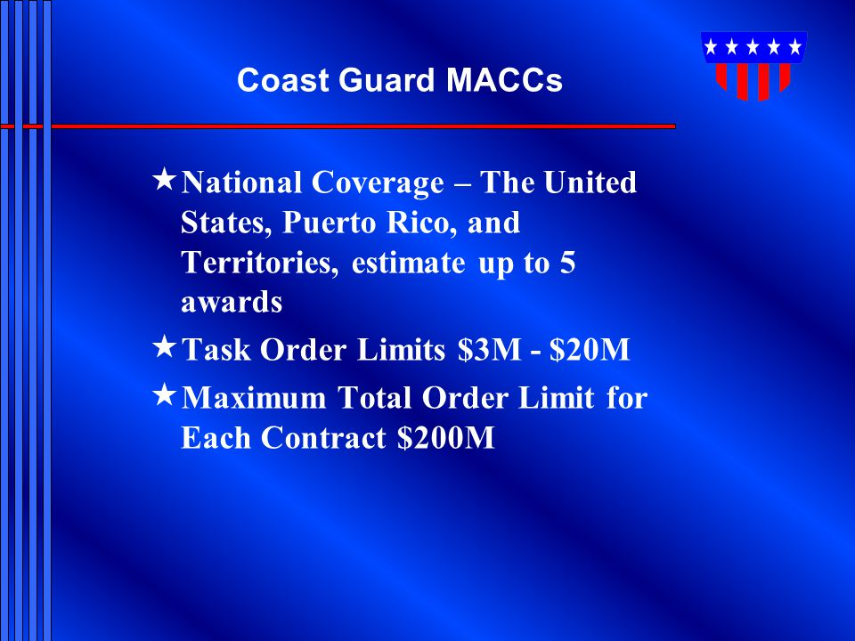 Coast Guard MACCs National Coverage – The United States, Puerto Rico, and Territories, estimate up to 5 awards.