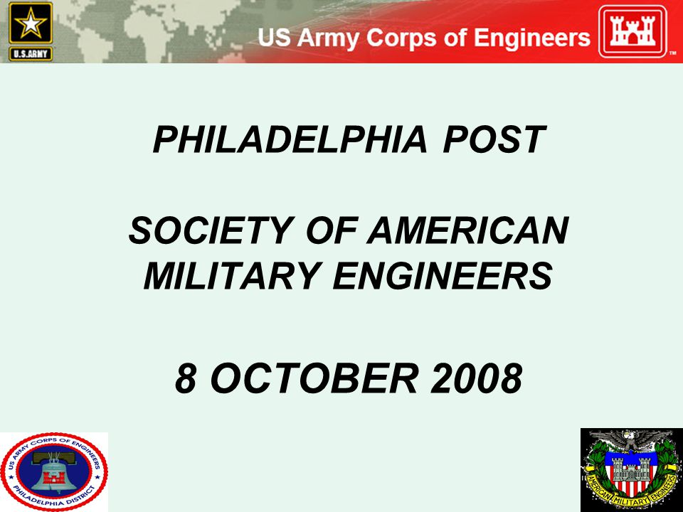 PHILADELPHIA POST SOCIETY OF AMERICAN MILITARY ENGINEERS 8 OCTOBER 2008