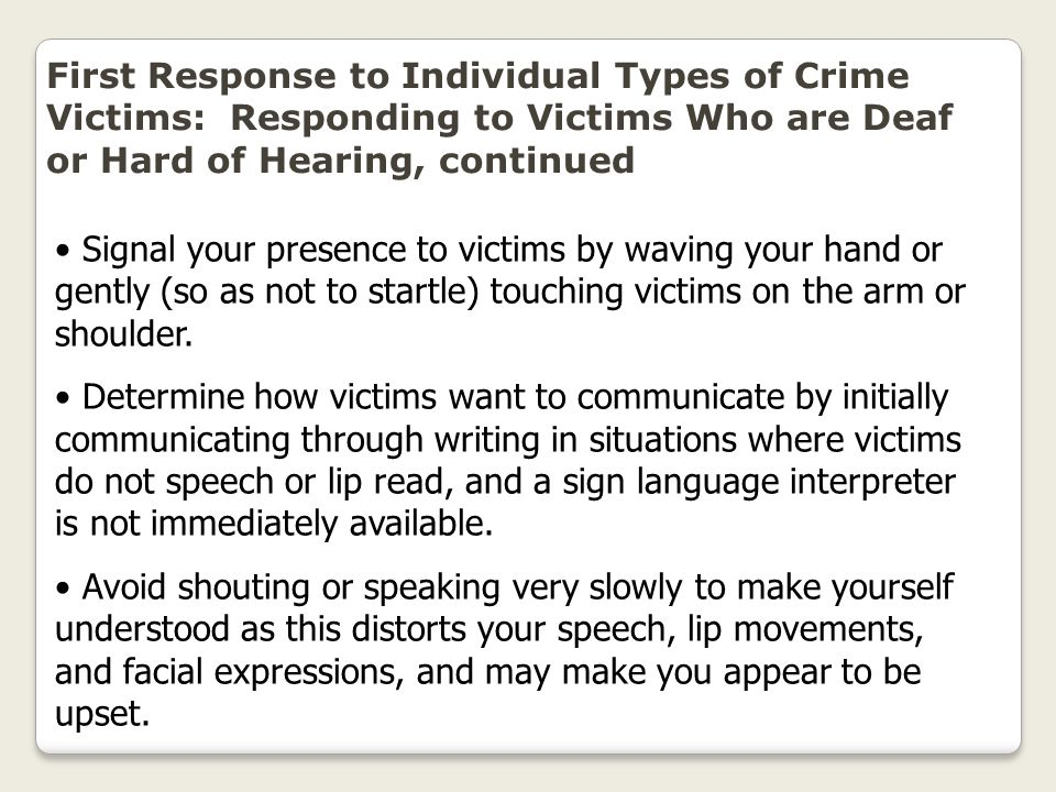 First Response to Individual Types of Crime Victims: Responding to Victims Who are Deaf or Hard of Hearing, continued