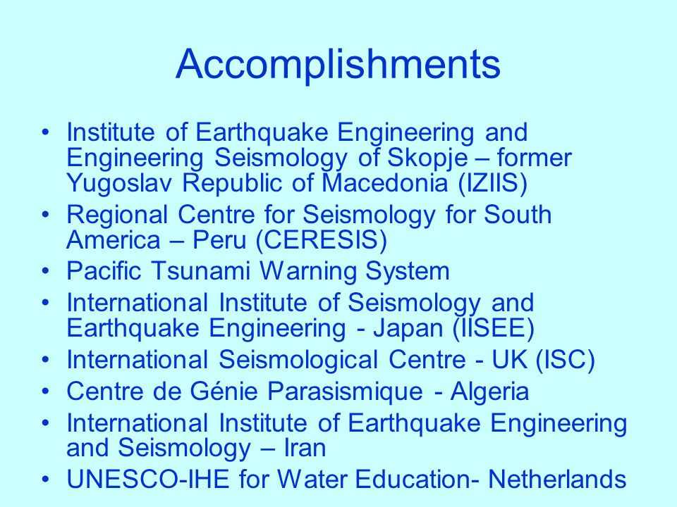 Accomplishments Institute of Earthquake Engineering and Engineering Seismology of Skopje – former Yugoslav Republic of Macedonia (IZIIS)