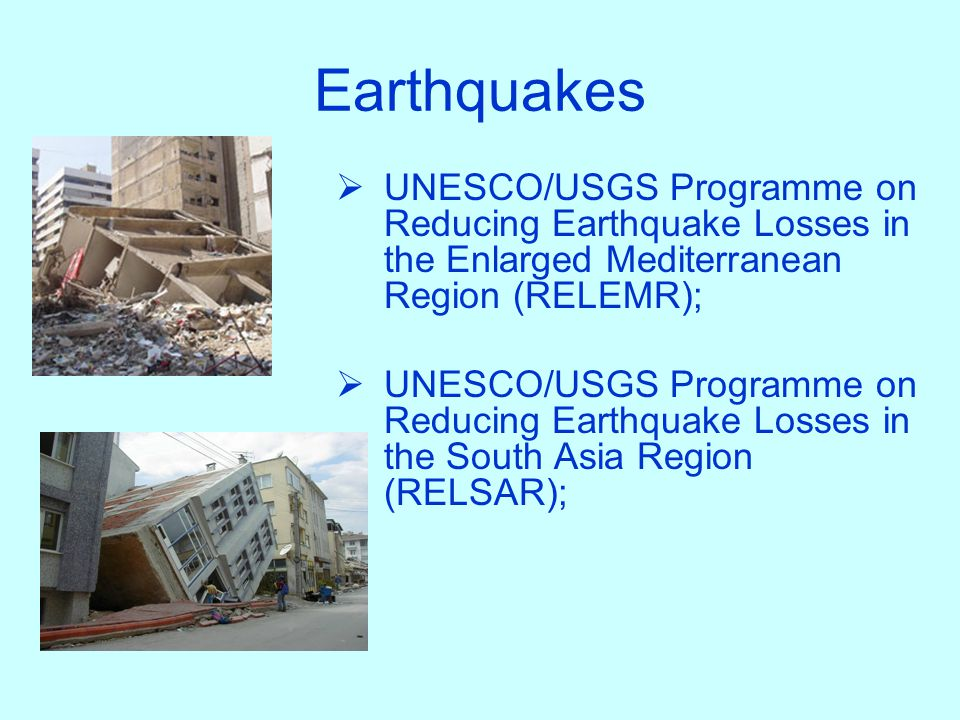 Earthquakes UNESCO/USGS Programme on Reducing Earthquake Losses in the Enlarged Mediterranean Region (RELEMR);