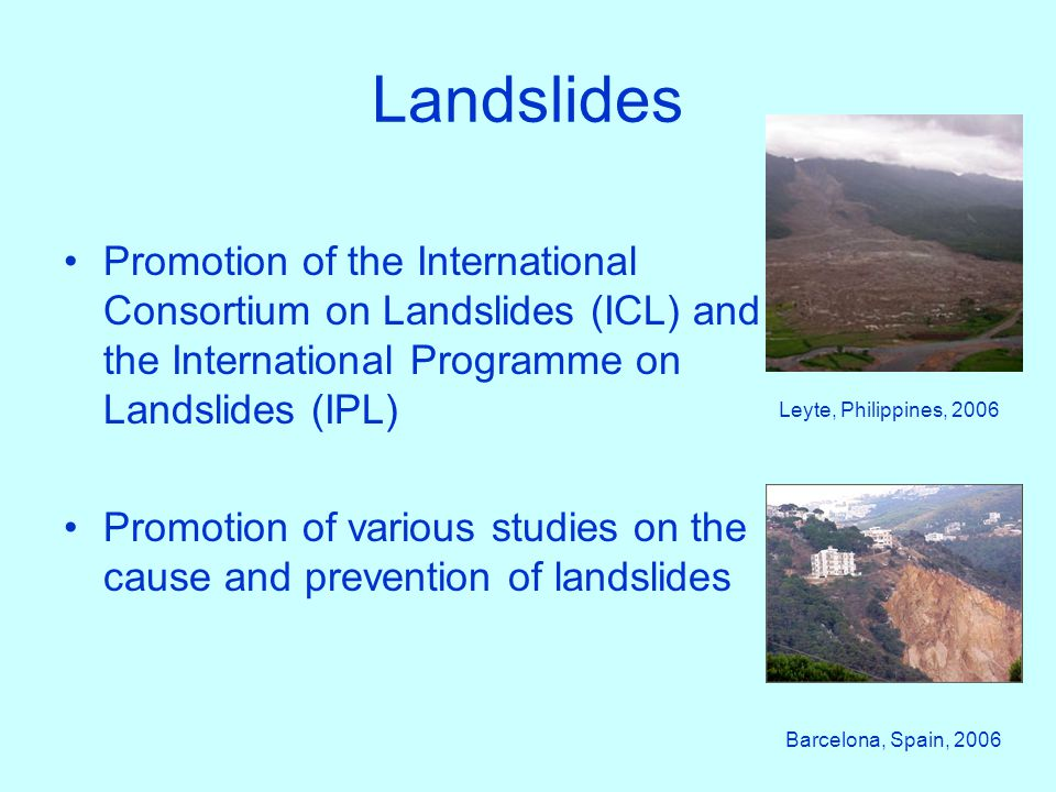 Landslides Promotion of the International Consortium on Landslides (ICL) and the International Programme on Landslides (IPL)