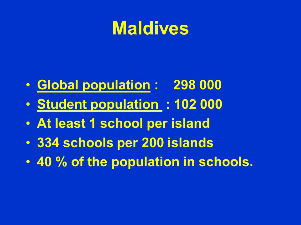 Maldives Global population : 298 000 Student population : 102 000