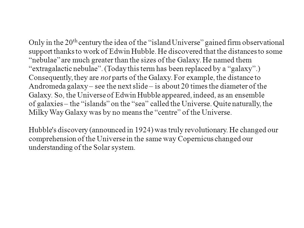 Only in the 20th century the idea of the island Universe gained firm observational