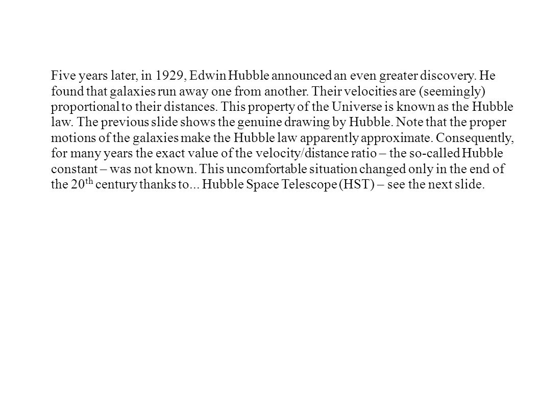 Five years later, in 1929, Edwin Hubble announced an even greater discovery. He