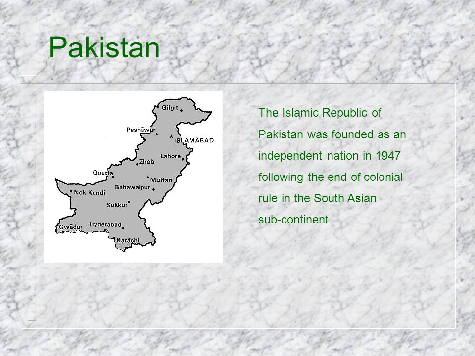 Pakistan The Islamic Republic of Pakistan was founded as an