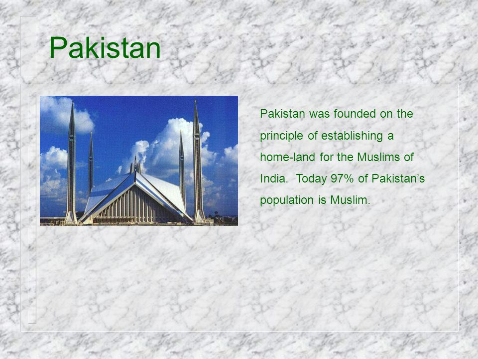 Pakistan Pakistan was founded on the principle of establishing a