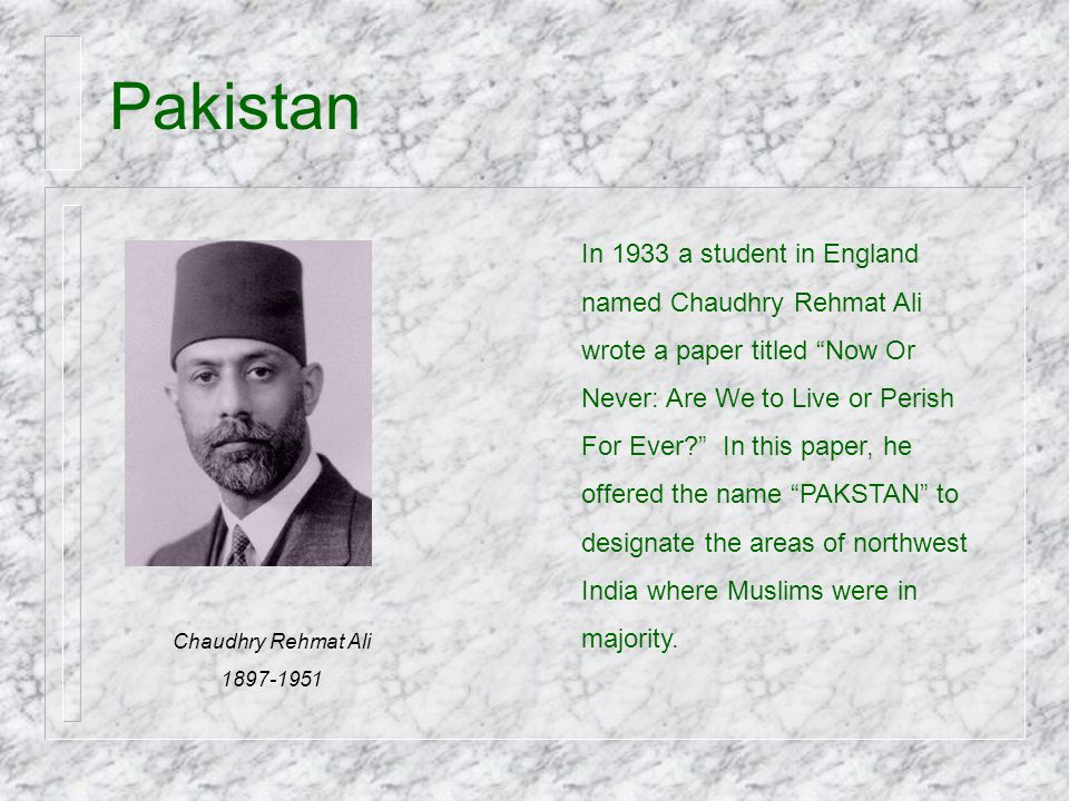 Pakistan In 1933 a student in England named Chaudhry Rehmat Ali