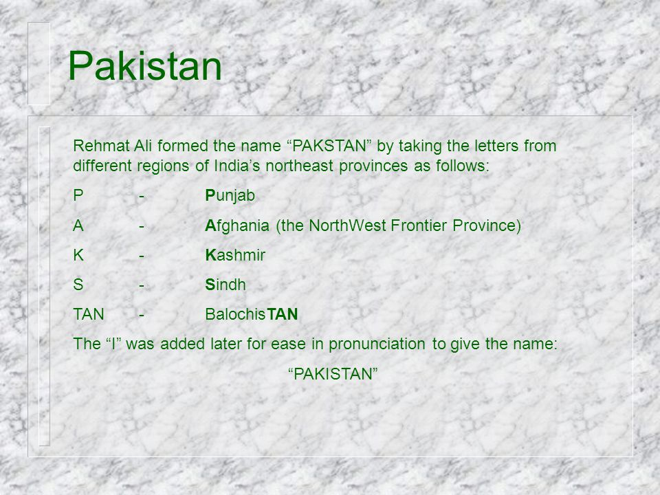 Pakistan Rehmat Ali formed the name PAKSTAN by taking the letters from different regions of India's northeast provinces as follows: