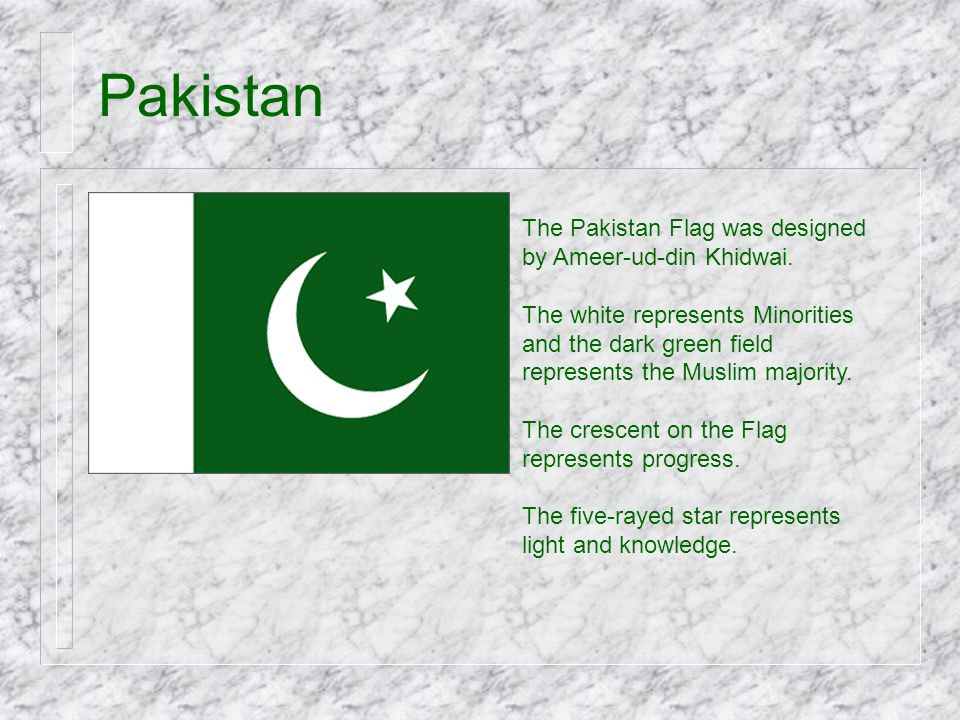 Pakistan The Pakistan Flag was designed by Ameer-ud-din Khidwai.