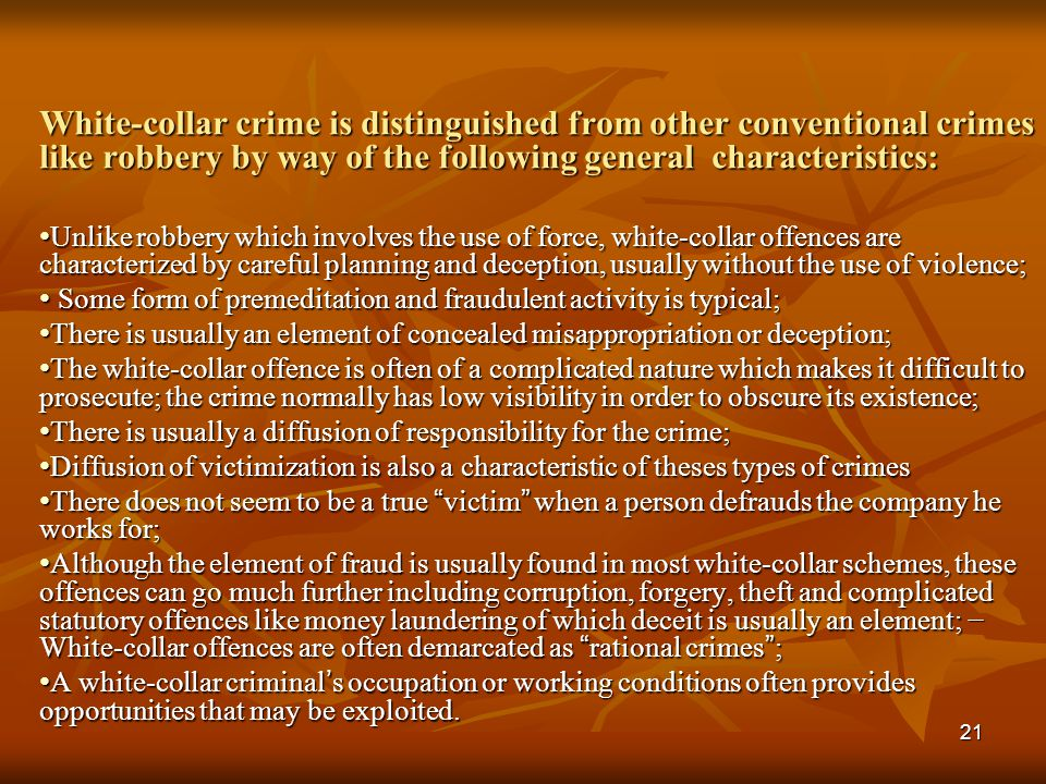 White-collar crime is distinguished from other conventional crimes like robbery by way of the following general characteristics: