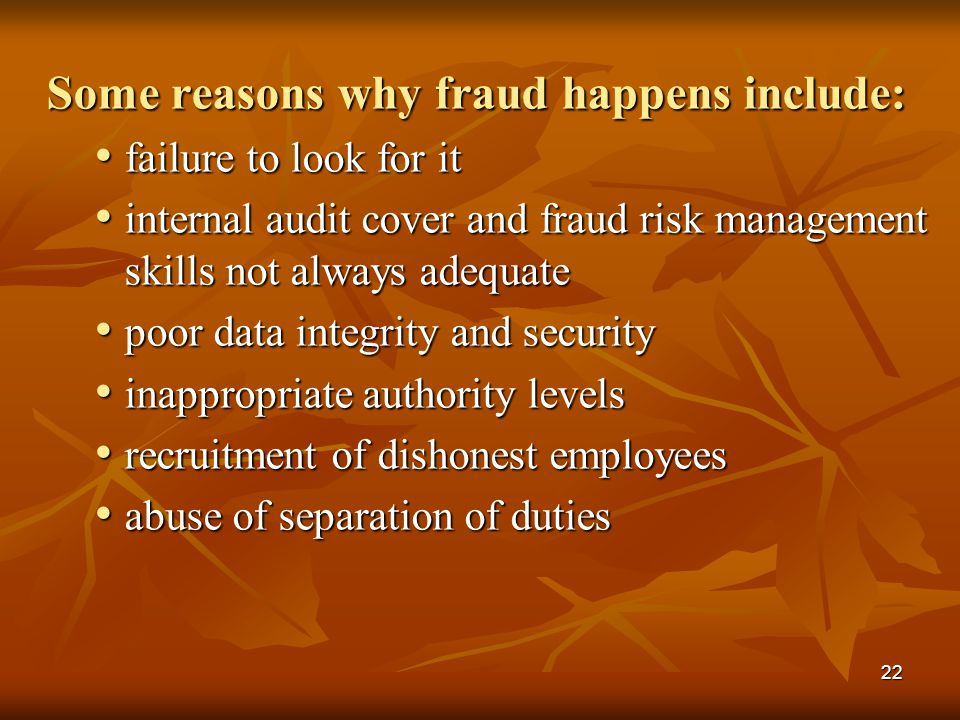 Some reasons why fraud happens include: